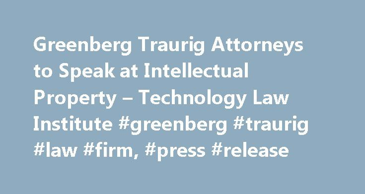 Greenberg Traurig Attorneys to Speak at Intellectual Property – Technology Law Institute #greenberg #traurig #law #firm, #press #release http://idaho.remmont.com/greenberg-traurig-attorneys-to-speak-at-intellectual-property-technology-law-institute-greenberg-traurig-law-firm-press-release/  # Greenberg Traurig Attorneys to Speak at Intellectual Property Technology Law Institute DENVER (PRWEB) May 11, 2017 Intellectual property and technology litigator Ian C. Ballon and litigation attorney…
