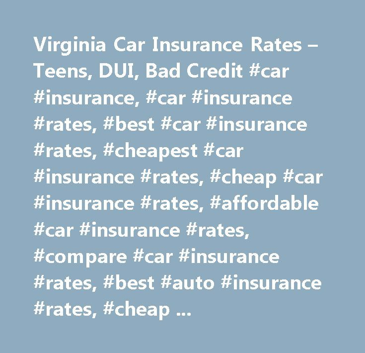 Virginia Car Insurance Rates – Teens, DUI, Bad Credit #car #insurance, #car #insurance #rates, #best #car #insurance #rates, #cheapest #car #insurance #rates, #cheap #car #insurance #rates, #affordable #car #insurance #rates, #compare #car #insurance #rates, #best #auto #insurance #rates, #cheap #auto #insurance #rates, #cheap #auto #insurance, #affordable #car #insurance, #california #car #insurance, #california #car #insurance #rates, #texas #car #insurance, #texas #car #insurance #rates…