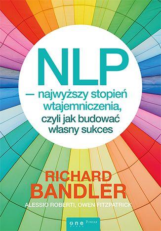 """Książka Richarda Bandlera, Alessia Roberti i Owena Fitzpatricka pt. """"NLP - najwyższy stopień wtajemniczenia, czyli jak budować własny sukces"""" (The Ultimate Introduction to NLP: How to build a successful life).  #bandler #NLP #book #ksiazka #onepress #rozwoj #motywacja #roberti #fitzpatrick"""
