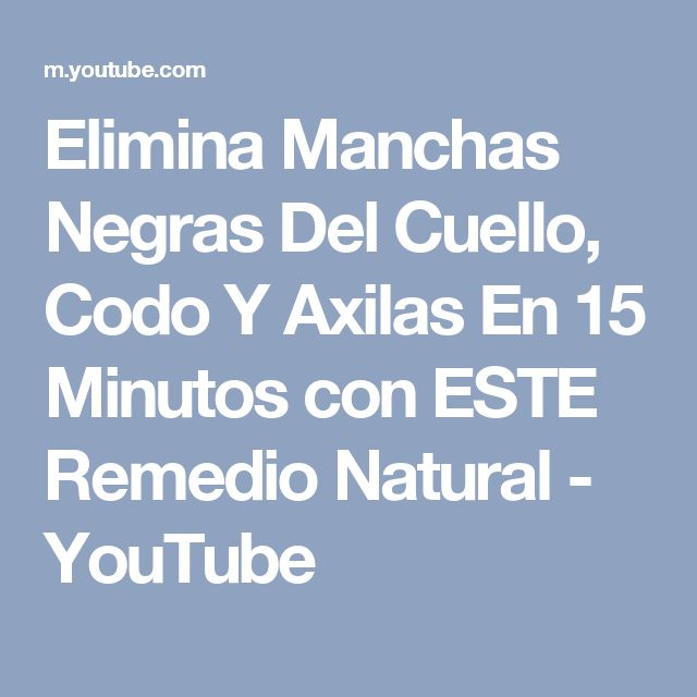 Elimina Manchas Negras Del Cuello, Codo Y Axilas En 15 Minutos con ESTE Remedio Natural - YouTube