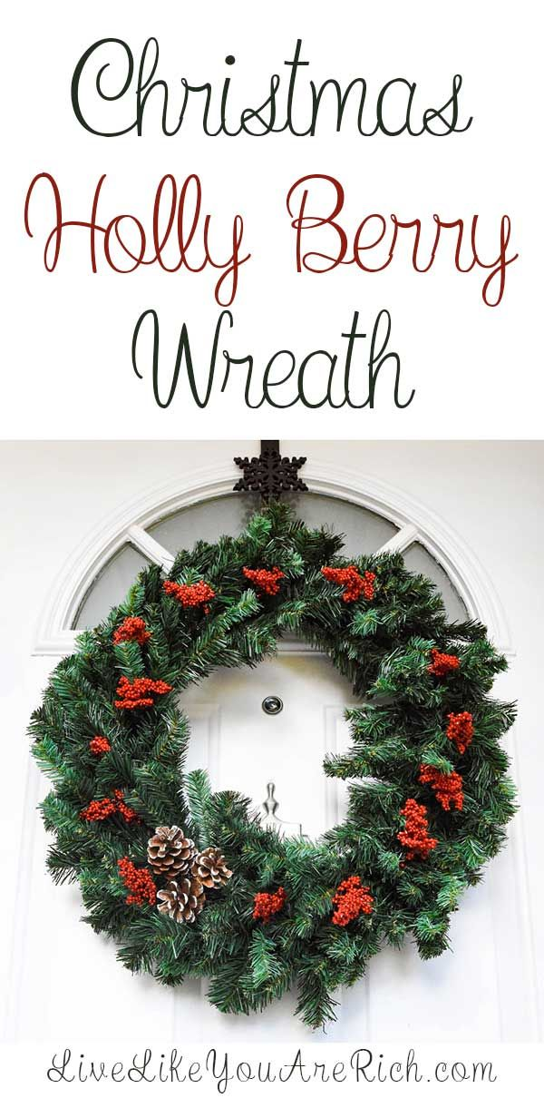 Christmas Holly Berry Wreath—a very quick and inexpensive way to decorate your front door. #LiveLikeYouAreRich