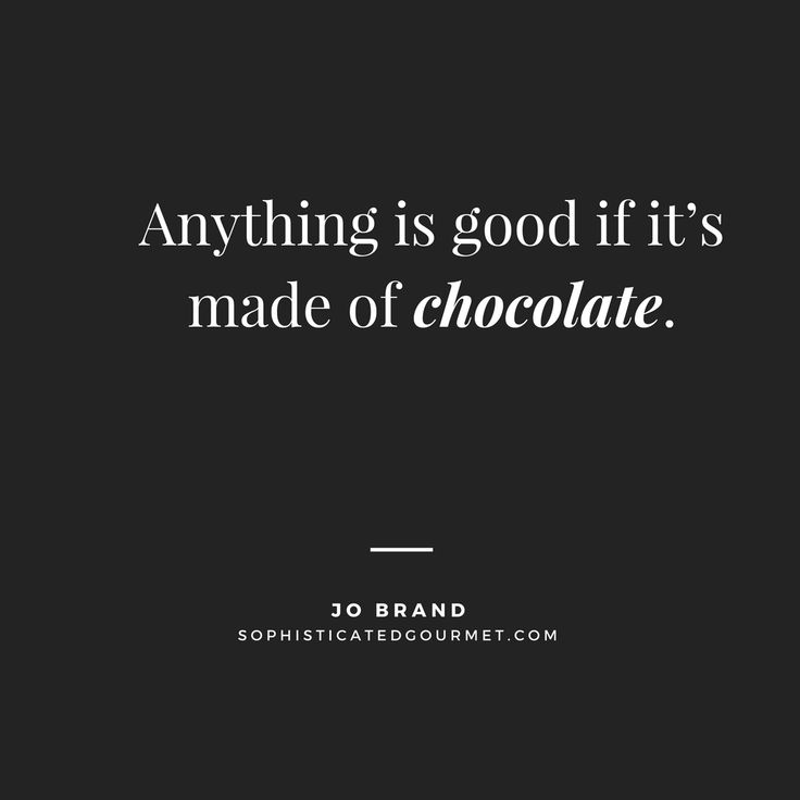"""Anything is good if it's made of chocolate."" – Jo Brand"