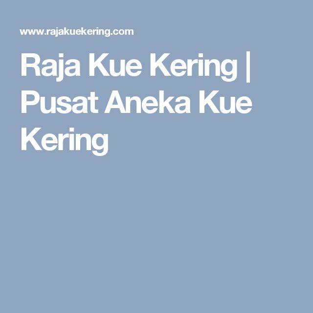 Raja Kue Kering | Pusat Aneka Kue Kering