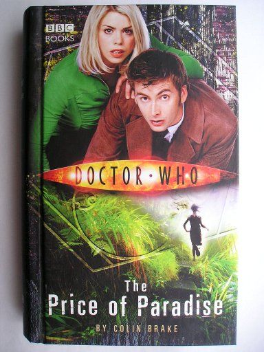 "The novel ""The Price of Paradise"" by Colin Brake was published for the first time in 2006. It features the Tenth Doctor and Rose Tyler. Cover art by BBC / Photonica / Getty / Punchstock. Click to read a review of this novel!"