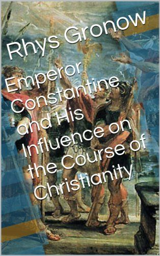 Emperor Constantine and His Influence on the Course of Christianity by [Gronow, Rhys]