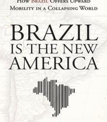 James Dale Davidson – Brazil Is The New America: How Brazil Offers Upward Mobility In A Collapsing World PDF