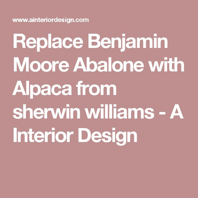 Replace Benjamin Moore Abalone with Alpaca from sherwin williams - A Interior Design
