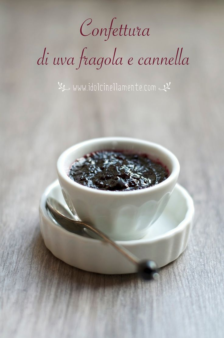 I dolci nella mente: CONFETTURA DI UVA FRAGOLA E CANNELLA