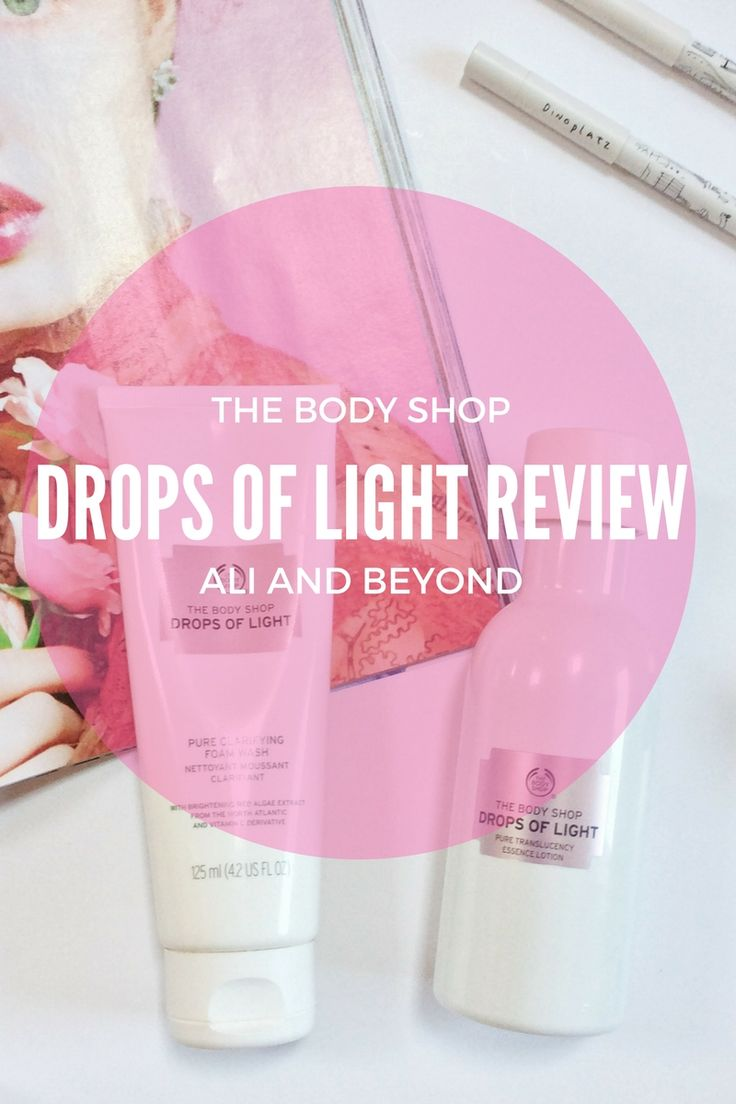 The Body Shop Drops of Light Collection Review // Ali and Beyond. Insta and Twitter: @aliandbeyond