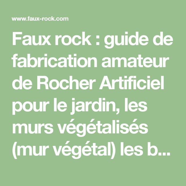 Faux rock : guide de fabrication amateur de Rocher Artificiel pour le jardin, les murs végétalisés (mur végétal) les bassins aquatique et la piscine / spa Faux rocher et mur végétal