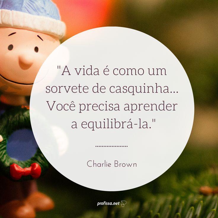 """""""A vida é como um sorvete de casquinha... Você precisa aprender a equilibrá-la."""" www.profissa.net"""