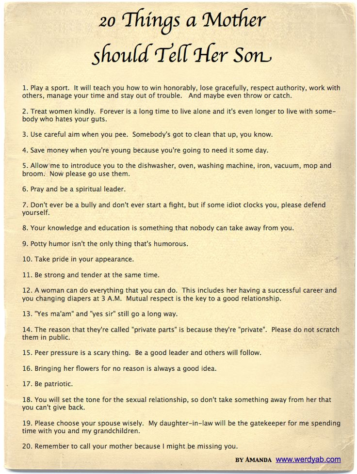 20 Things a Mother Should Tell Her Son. I absolutely love this. The last few put a lump in my throat.
