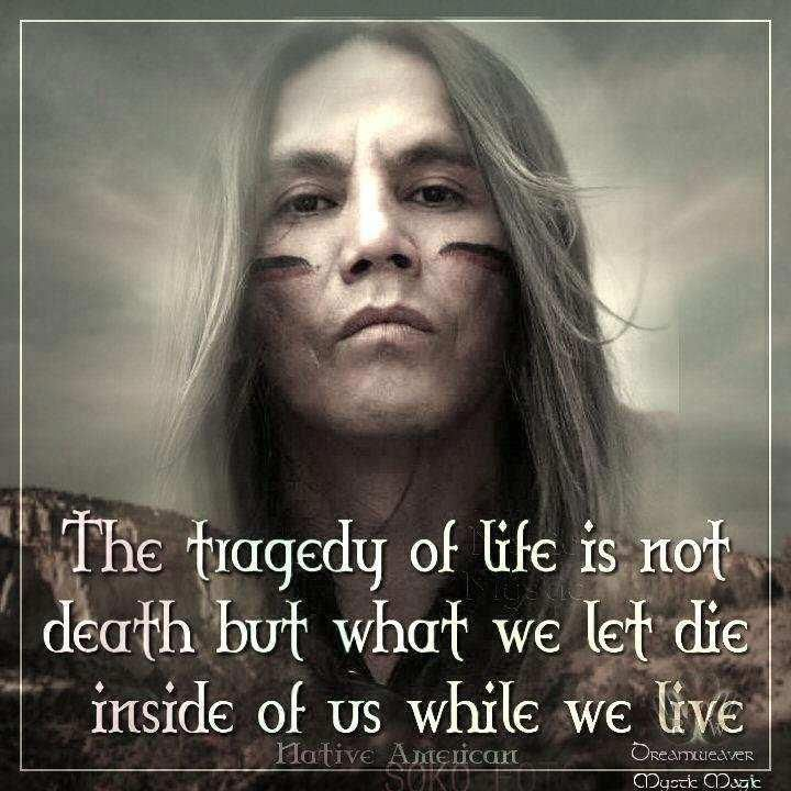 """The tragedy of life is not death but..... Native American #quote"""