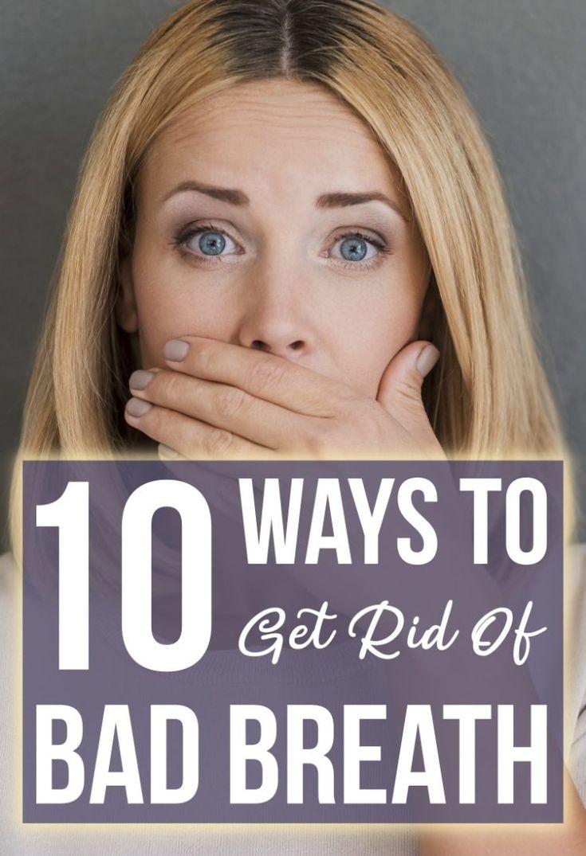 10 ways to get rid of bad breath bad breath breathe
