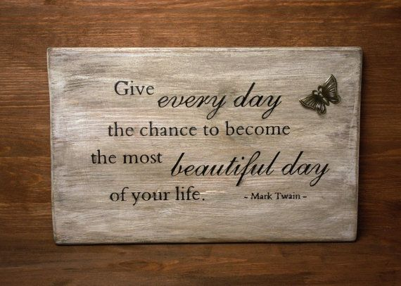 Give every day the chance ... by ForMomentsinTime on Etsy