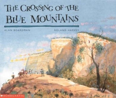 The Crossing of the Blue Mountains (Roland Harvey's Australian History) by Alan Boardman