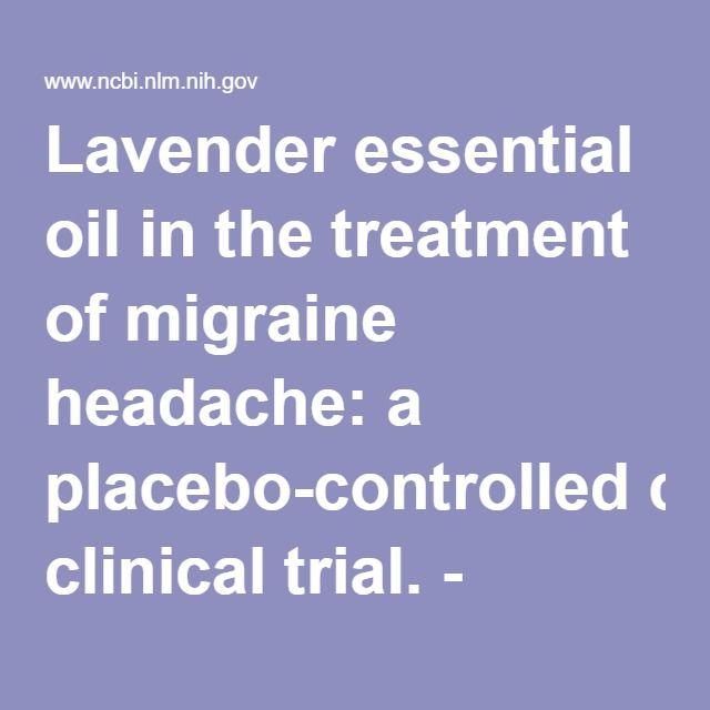 Lavender essential oil in the treatment of migraine headache: a placebo-controlled clinical trial. - PubMed - NCBI