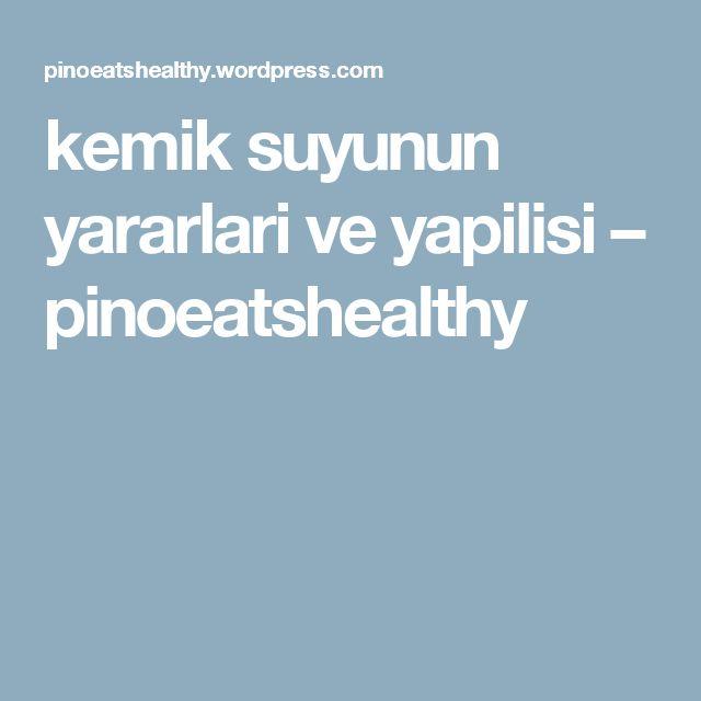 kemik suyunun yararlari ve yapilisi – pinoeatshealthy