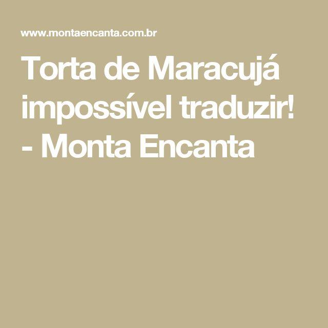 Torta de Maracujá impossível traduzir! - Monta Encanta