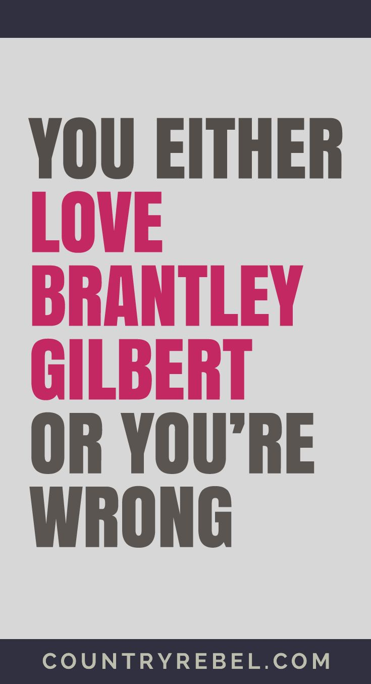 Brantley Gilbert Songs - You Either Love Brantley Gilbert or You're Wrong.... Check out his top Country Music Videos at Country Rebel >>   http://countryrebel.com/blogs/videos/tagged/brantley-gilbert