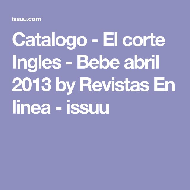 Catalogo - El corte Ingles - Bebe abril 2013 by Revistas En linea - issuu