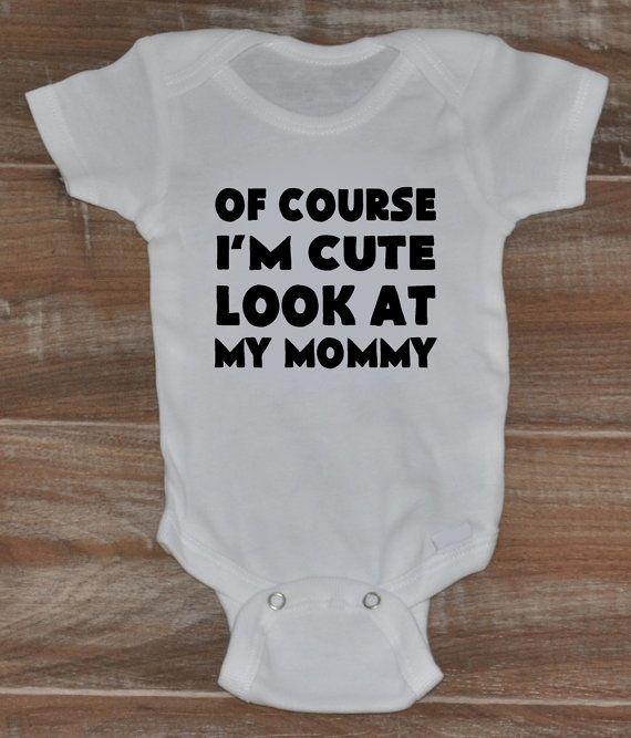 ... Of Course I'm Cute Look At My Mommy Onesie - Baby Onesies - Newborn Onesies - @swifey.                                                                                                                                                                                 More