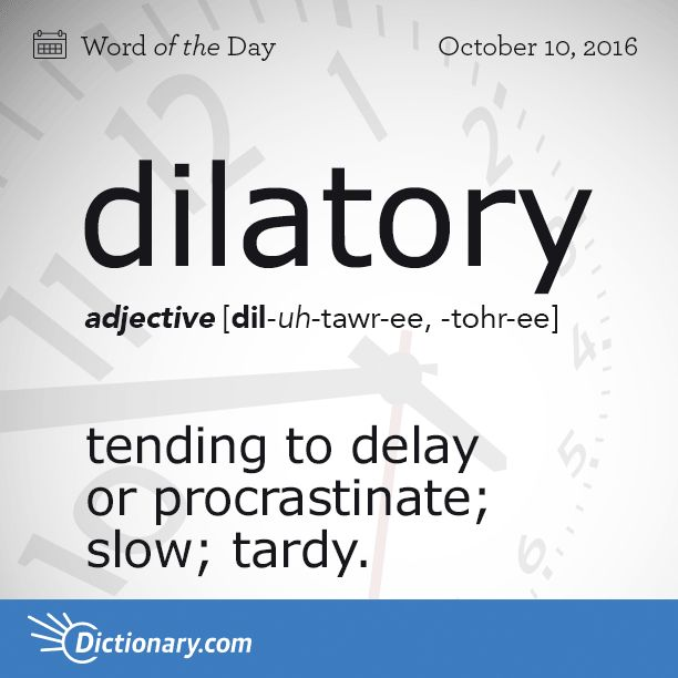 Dictionary.com's Word of the Day - dilatory - tending to delay or procrastinate