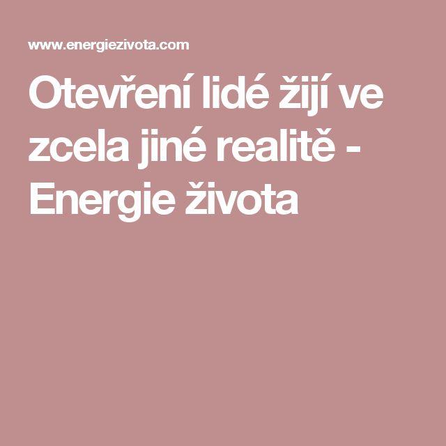 Otevření lidé žijí ve zcela jiné realitě - Energie života