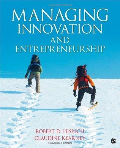 Managing innovation and entrepreneurship. Robert D. Hisrich, Claudine Kearney. 2014