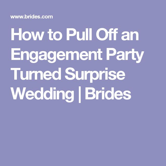 How to Pull Off an Engagement Party Turned Surprise Wedding | Brides