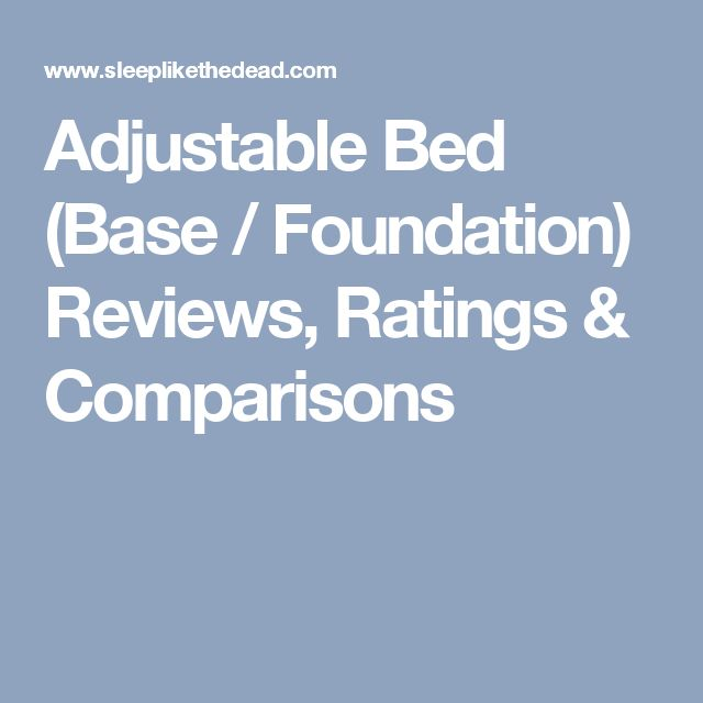 Adjustable Bed (Base / Foundation) Reviews, Ratings & Comparisons