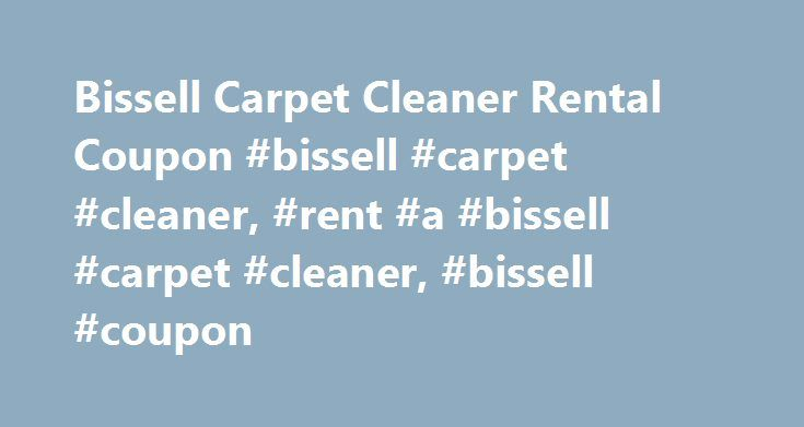 Bissell Carpet Cleaner Rental Coupon #bissell #carpet #cleaner, #rent #a #bissell #carpet #cleaner, #bissell #coupon http://tulsa.remmont.com/bissell-carpet-cleaner-rental-coupon-bissell-carpet-cleaner-rent-a-bissell-carpet-cleaner-bissell-coupon/  # Pawsitively Clean ® by BISSELL ® rent a carpet cleaner The Pawsitively Clean® rental carpet cleaning machine is designed to tackle your toughest pet stains and odors. Starting at $29.99 for 24 hours, you get professional-level cleaning at an…