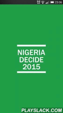 Nigeria Decide 2015 Election  Android App - playslack.com , Its General election time again in Nigeria, Presidential, Gubernatorial, Senatorial etc. Show your support for your party or candidates. Nigeria Decide 2015 is a voting poll app, allow you to rate and support your candidate or party. Which political party do you fancy winning the next coming election SDP, PDP or APC.See how your party are doing in Popularity, with the live poll result changing in every seconds.You can also find your…