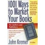 1001 Ways to Market Your Books (1001 Ways to Market Your Books: For Authors and Publishers) (Paperback)By John Kremer