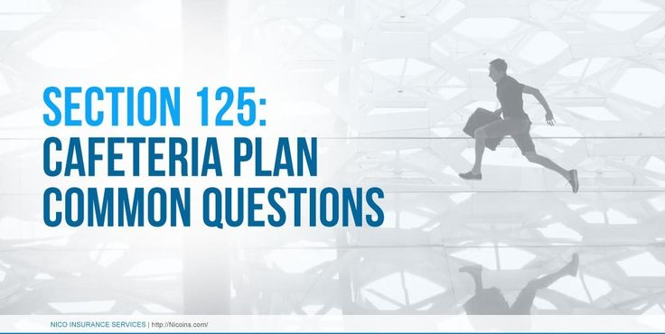 Section 125: Cafeteria Plan Common Questions