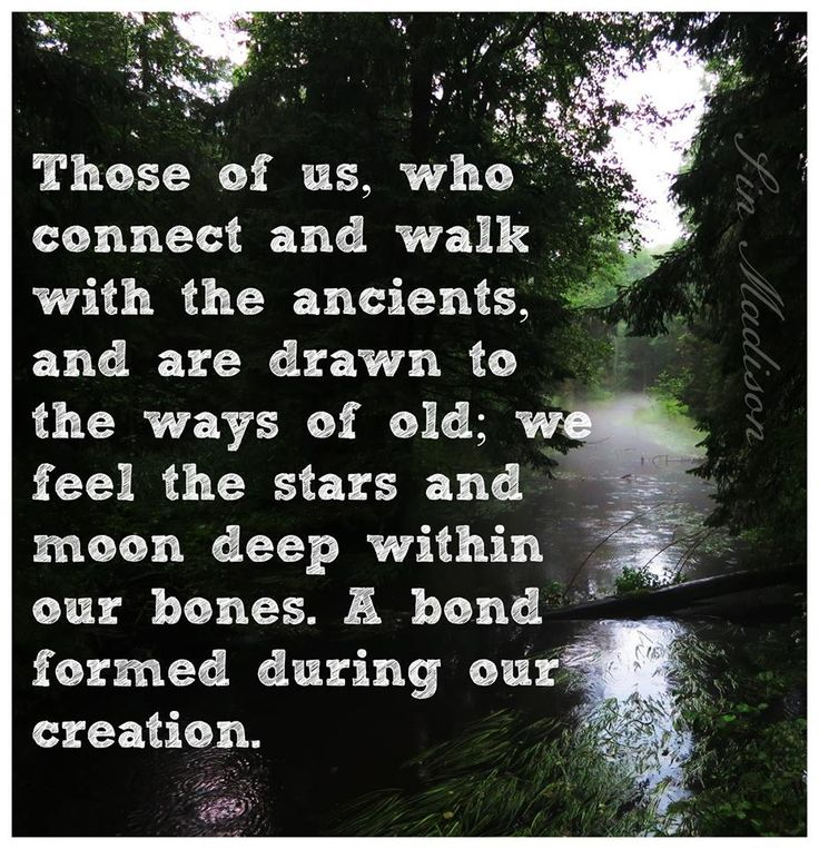 Those of us who connect and walk with the ancients, and are drawn to the ways of old; we feel the stars and moon deep within our bones. A bond formed during our creation.