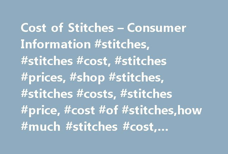Cost of Stitches – Consumer Information #stitches, #stitches #cost, #stitches #prices, #shop #stitches, #stitches #costs, #stitches #price, #cost #of #stitches,how #much #stitches #cost, #average #cost #stitches http://california.remmont.com/cost-of-stitches-consumer-information-stitches-stitches-cost-stitches-prices-shop-stitches-stitches-costs-stitches-price-cost-of-stitcheshow-much-stitches-cost-average-cos/  # Stitches Cost If a cut will not stop bleeding, or is deep enough that fat or…