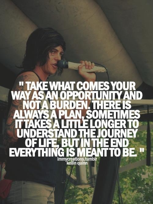 There is always a plan, sometimes it takes a little longer to understand the journey of life - Kellin Quinn