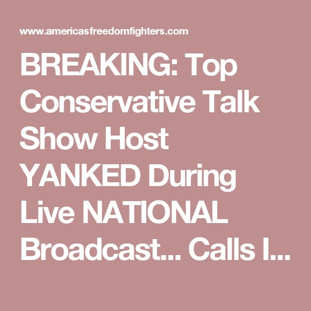 BREAKING: Top Conservative Talk Show Host YANKED During Live NATIONAL Broadcast... Calls It QUITS- End Of Great Era