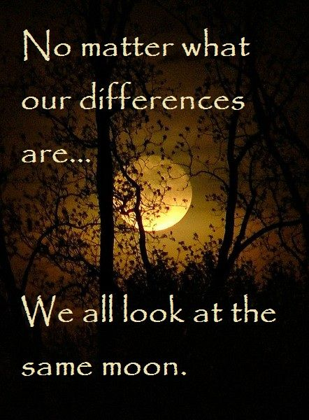 We all look at the same moon. But evil must be addressed....