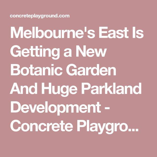 Melbourne's East Is Getting a New Botanic Garden And Huge Parkland Development - Concrete Playground | Concrete Playground Melbourne