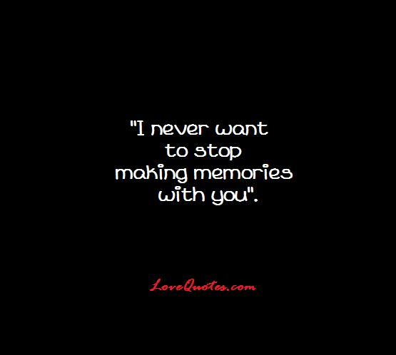 I Want You To Feel Loved Quotes: 1000+ Making Memories Quotes On Pinterest