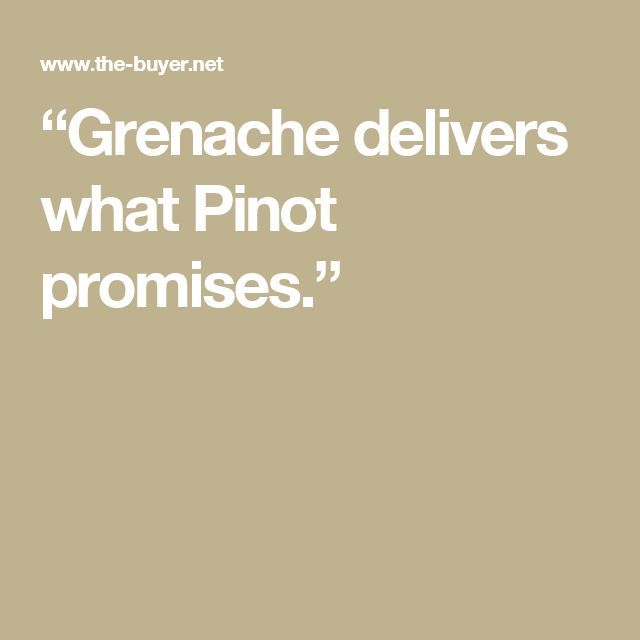 """Grenache delivers what Pinot promises."""