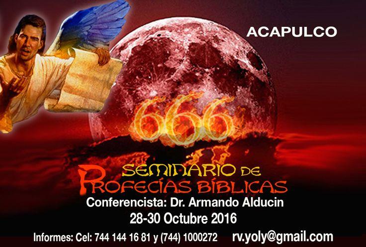 """Seminario de Profecias Biblicas Dr. Armando Alducin F.  28, 29 y 30 de Octubre.  """"Hotel Calinda"""" Av Costera Miguel Alemán 1260, Fraccionamiento Club Deportivo, Acapulco, GRO, México. C.P. 39690  Informes: +52 (744) 144-1681 rv.yoly@gmail.com"""