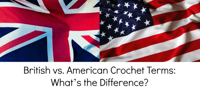 Crochet Stitches American Vs English : British vs. American Crochet Terms: What?s the Difference? British ...