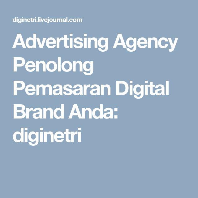 Advertising Agency Penolong Pemasaran Digital Brand Anda: diginetri