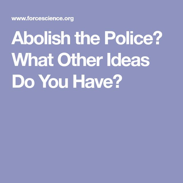 Abolish The Police What Other Ideas Do You Have In 2020 Fair Treatment Police Social Services