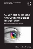 C. Wright Mills and the criminological imagination : prospects for creative inquiry / edited by Jon Frauley (University of Ottawa, Canada).