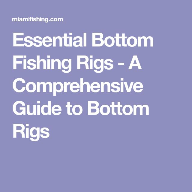 Essential Bottom Fishing Rigs - A Comprehensive Guide to Bottom Rigs