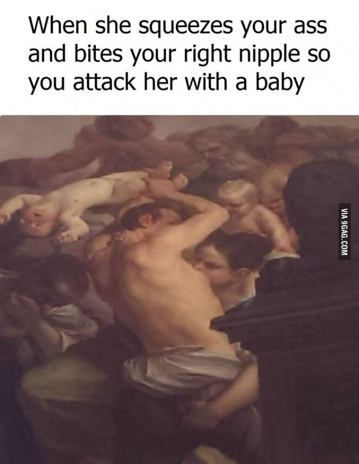 I'll remember that- when in shit throw a baby